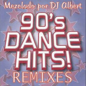90's DANCE HITS REMIXES Mezclado por DJ Albert