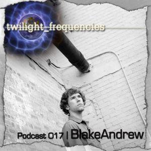BlakeAndrew | Twilight_Frequencies Podcast 017