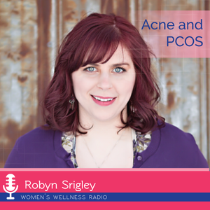 Acne And PCOS With Robyn Srigley