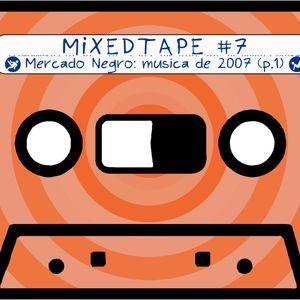"""Ear4Hear MixedTape #7: """"Mercado Negro: Musica de 2007 (parte 1)"""""""