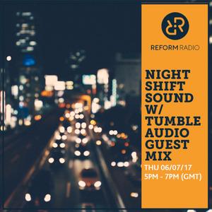 Night Shift Sound w/ Tumble Audio Guest Mix 6th July 2017