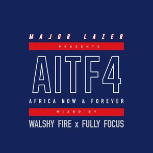 Major Lazer x Walshy Fire x Fully Focus - AITF4 (Africa Now & Forever)