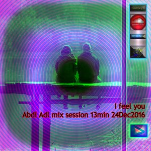 I feel you - Abdi Adl mix session 13min 24Dec 2016