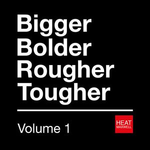 Heat Maxwell - BiggerBolderRougherTougher  - Vol.1 - MixTape (Oct '11)
