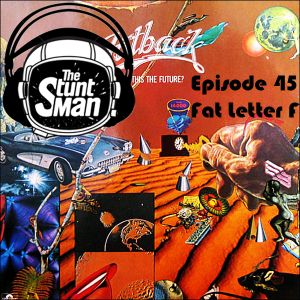 Episode 45-Fat Letter F-The Stunt Man's Radio Show