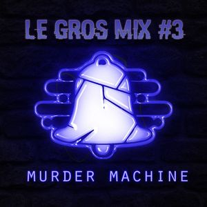Le GROS Mix #3 by Decibelz ~ Murder Machine