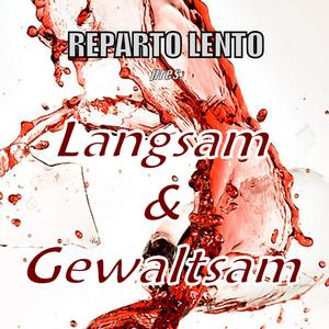 Reparto Lento pres. 'Langsam & Gewaltsam'