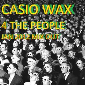 4 Da People - (DJ) Casio Wax - Jan 2012 Mix Out - (And the first of many....!)