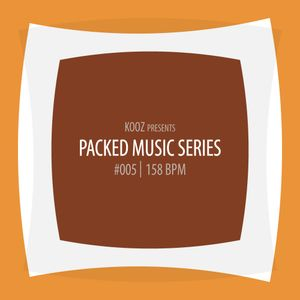 KOOZ - Packed Music Series #005 : 158 bpm