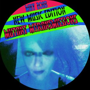 Mutant Transmissions Radio NEW MUSIC EdiTiON 2018 Unreleased and fresh tracks from - >13<- BANDS!