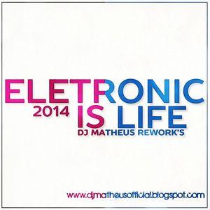 DJ MATHEUS REWORK'S ELETRONIC IS LIFE SET 2014