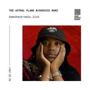 Hamshack Radio Pres: The Astral Plane w/ Deniece Marz 02.02.2020