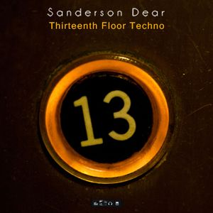 Sanderson Dear - Thirteenth Floor Techno