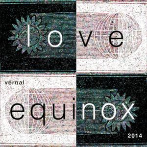 Love - Vernal Equinox - 2014