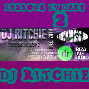 LESSONS IN DEEP II mixed by DJ Ritchie for Ibiza Live Radio - 2014, dec.20th