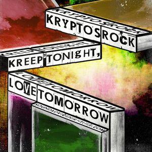 "KRYPTOS ROCK presents: ""Kreep'tonight, Love Tomorrow"""
