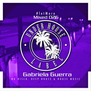 #letMore Mixed 026 By Gabriela Guerra ( Under House Label )