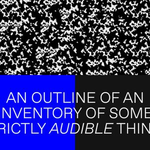 An outline of an inventory of some strictly audible things (09.11.17)