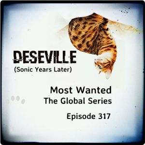 DESEVILLE (Sonic Years Later) Most Wanted the Global Series Episode 317 (the Classics 2010)