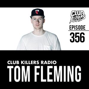 Club Killers Radio #356 - Tom Fleming