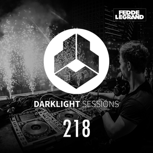 Fedde Le Grand - DarkLight Sessions 218 - Summer Festivals Special