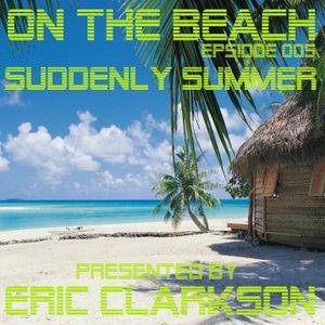 Eric Clarkson pres. On the Beach (EP005) - Suddenly Summer (Live Edition)