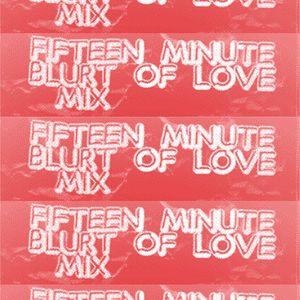 15 minute blurt of love mix