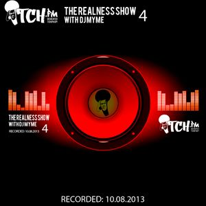 DJ Myme - The Realness Show 4 - ITCH FM (10-AUG-2013)