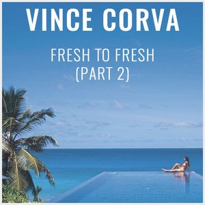 Fresh to Fresh Part 2 by Vince Corva