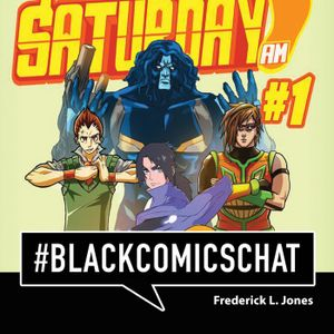 BlackComicsChat Podcast 27 - Saturday AM