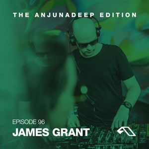 The Anjunadeep Edition 96 With James Grant (Live in Miami)