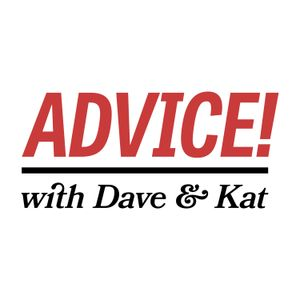 Advice! with Dave & Kat: Episode the 79th!