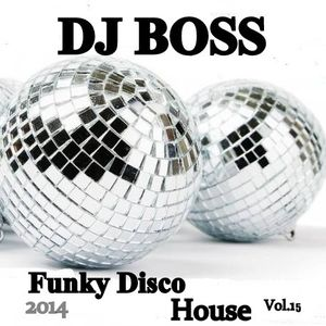 DJ BOSS Funky Disco House Party Vol.15