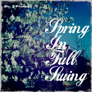 Dr. J Presents: Spring In Full Swing