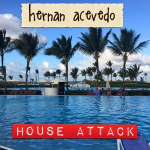 House Attack presents Hernan Acevedo This is My Deep House febrero 2016