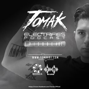 Tomak - Electrifies Podcast Episode #021