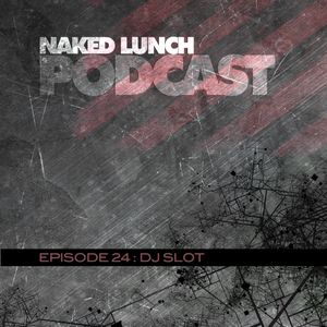 Naked Lunch PODCAST #024 - DJ SLOT
