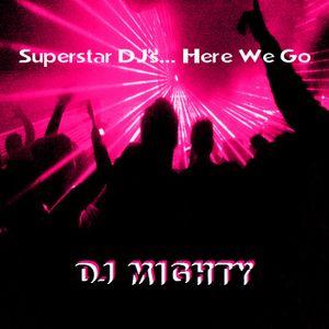 Dj Mighty - Superstar DJ's... Here We Go