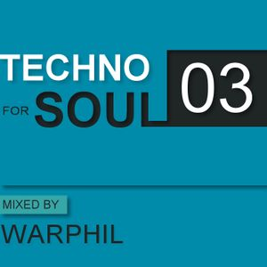 TECHNO FOR SOUL: Podcast 03 - mixed by WARPHIL