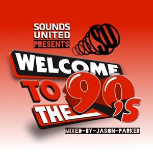 WELCOME TO THE 90s (2016 MEGA MIX) - presented by SOUNDS UNITED / mixed by JASON PARKER