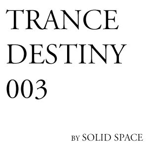 Solid Space - Trance Destiny #003