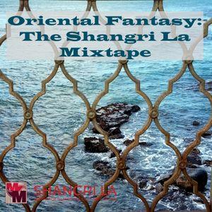 Oriental Fantasy: The Shangri La Mixtape