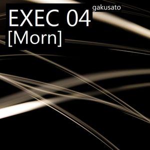 GakuSato - EXEC 04 [morn]