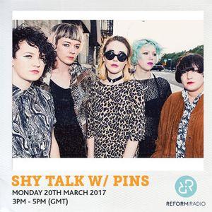 Shy Talk w/ PINS 20th March 2017
