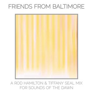 Friends From Baltimore - A Rod Hamilton & Tiffany Seal Mix for Sounds Of The Dawn