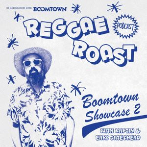 RR Podcast Volume 38: Boomtown Showcase 2 with Kaptin & Earl Gateshead