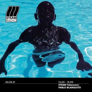 Pablo Blanquito: Bonus Mix on STEAM Radio 07.03.21
