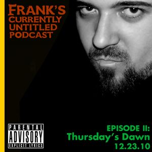 "Frank's Currently Untitled Music Podcast - Episode 2: ""Thursday's Dawn"""
