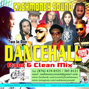 CASHMONEY SOUND - TWO IN ONE DANCEHALL RAW & CLEAN MIX JUN 2016