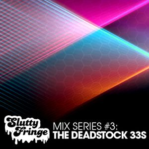 Slutty Fringe Mix Series #3 The Deadstock 33s